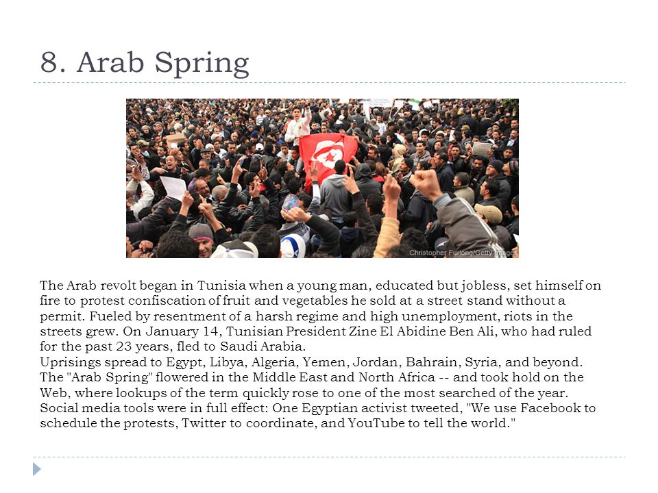 8. Arab Spring The Arab revolt began in Tunisia when a young man, educated but jobless, set himself on fire to protest confiscation of fruit and veget