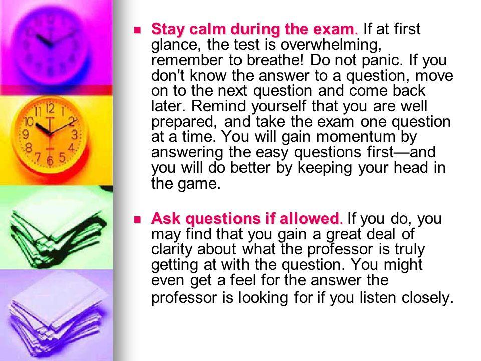Stay calm during the exam.Stay calm during the exam.