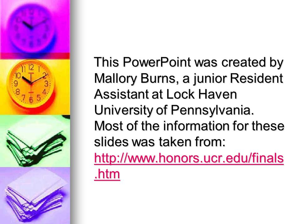 This PowerPoint was created by Mallory Burns, a junior Resident Assistant at Lock Haven University of Pennsylvania.