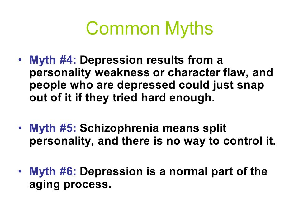 Common Myths Myth #1: Psychiatric disorders are not true medical illnesses like heart disease and diabetes.