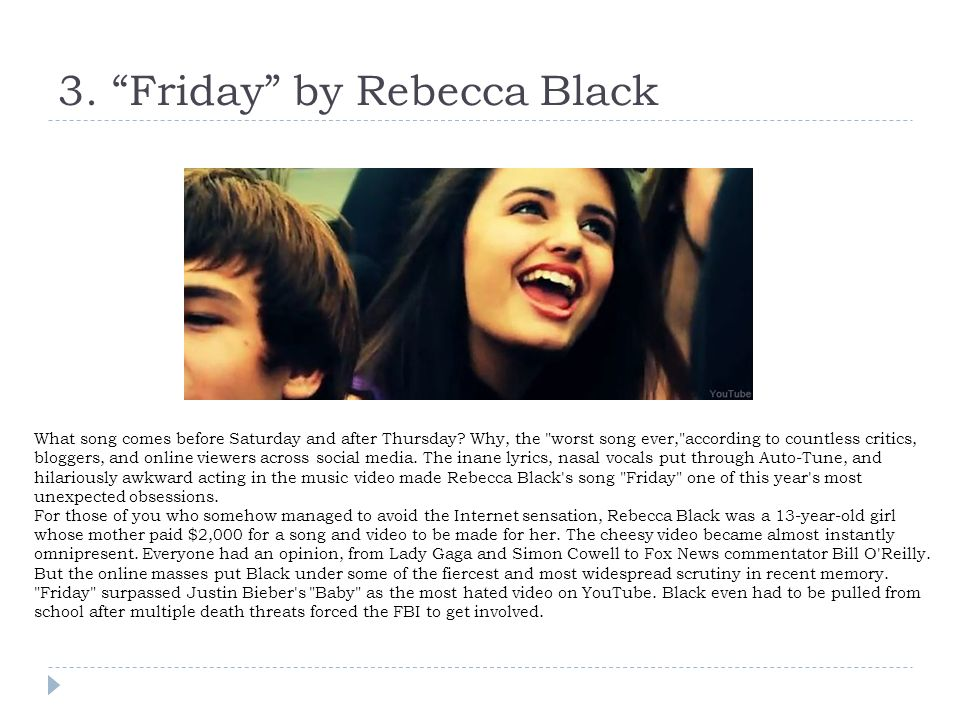 3. Friday by Rebecca Black What song comes before Saturday and after Thursday? Why, the