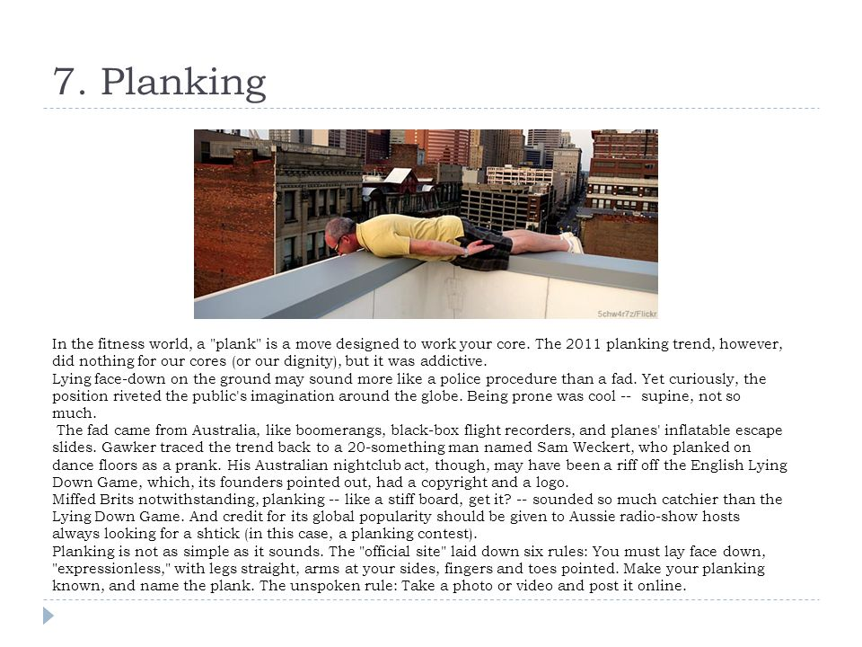 7. Planking In the fitness world, a plank is a move designed to work your core.