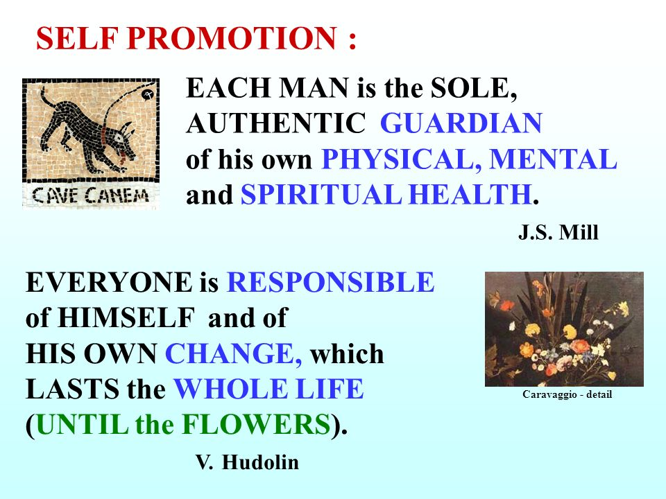 EACH MAN is the SOLE, AUTHENTIC GUARDIAN of his own PHYSICAL, MENTAL and SPIRITUAL HEALTH.