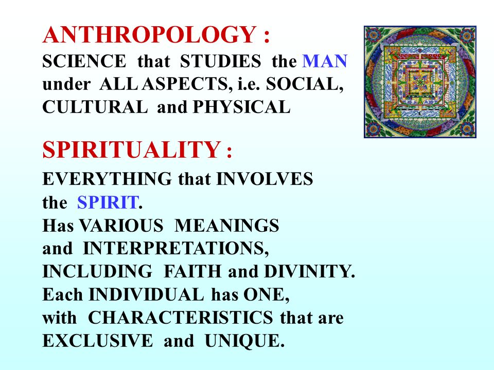 ANTHROPOLOGY : SCIENCE that STUDIES the MAN under ALL ASPECTS, i.e.