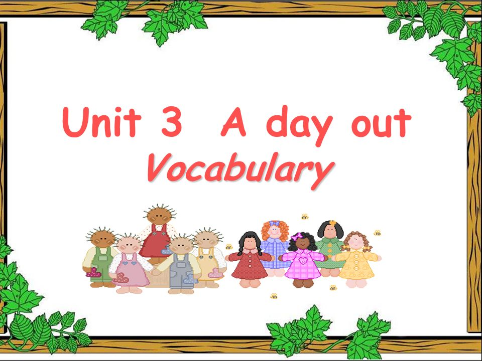 Unit 3 A day out Vocabulary Vocabulary