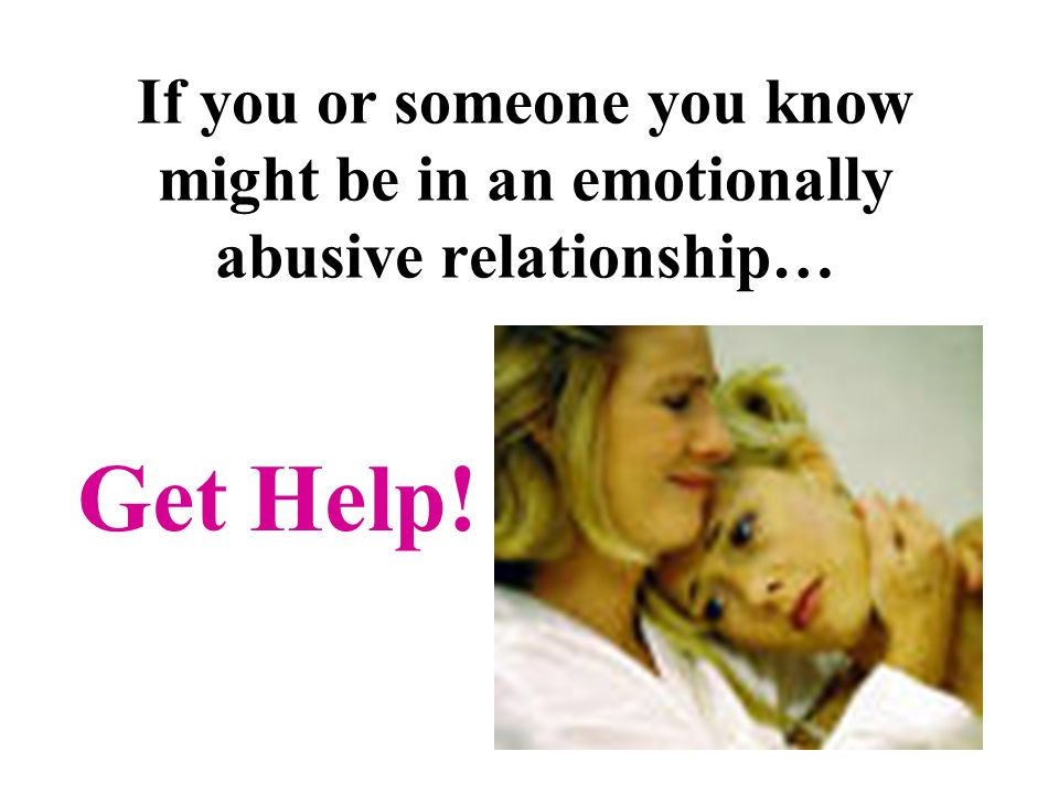 If you or someone you know might be in an emotionally abusive relationship… Get Help!
