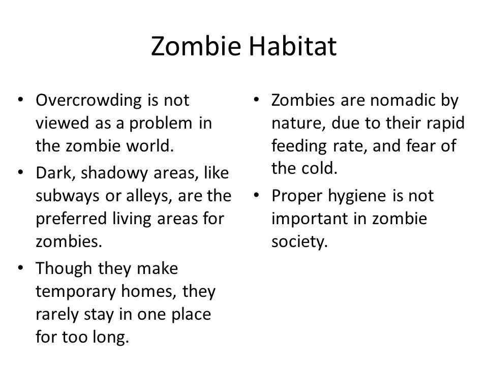 Zombie Habitat Overcrowding is not viewed as a problem in the zombie world. Dark, shadowy areas, like subways or alleys, are the preferred living area