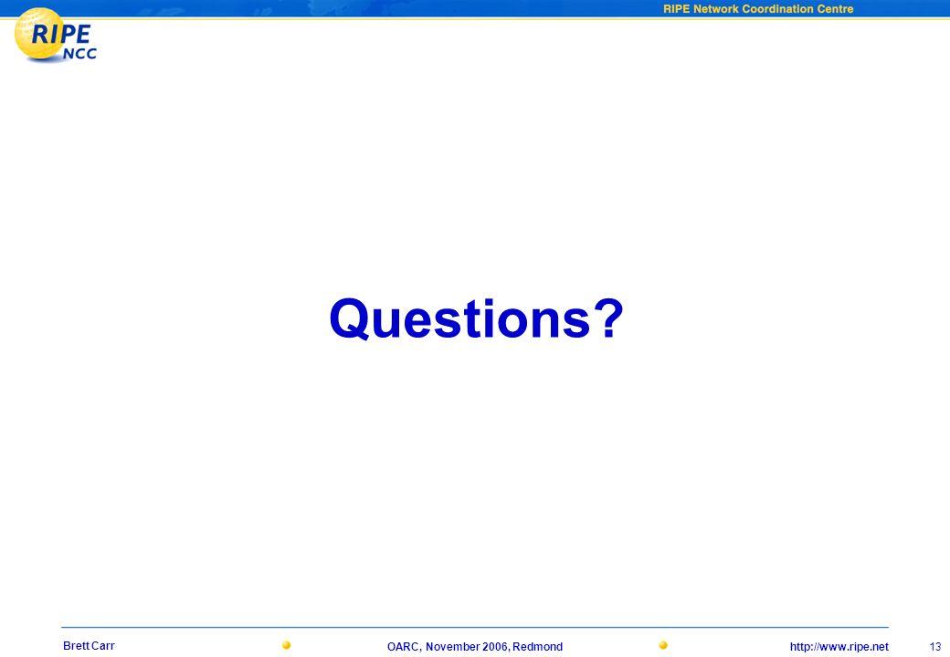 http://www.ripe.net 13 Brett Carr OARC, November 2006, Redmond Questions?