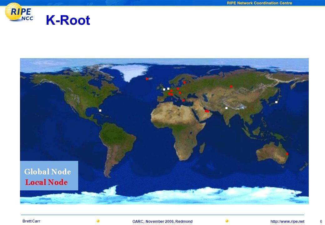 http://www.ripe.netOARC, November 2006, Redmond 6 Brett Carr K-Root