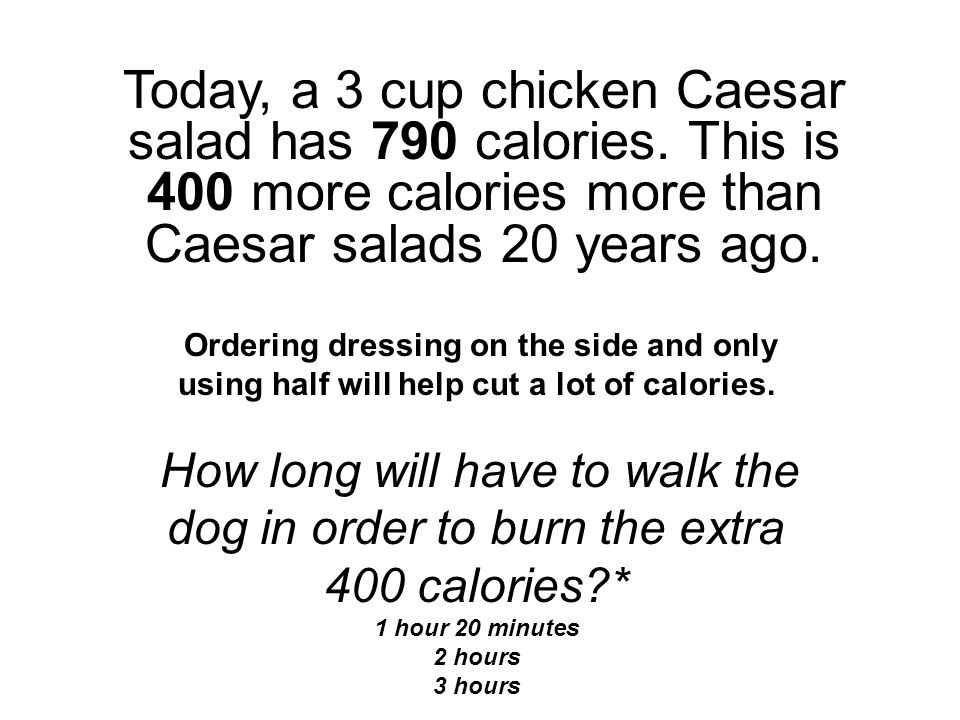 Today, a 3 cup chicken Caesar salad has 790 calories.