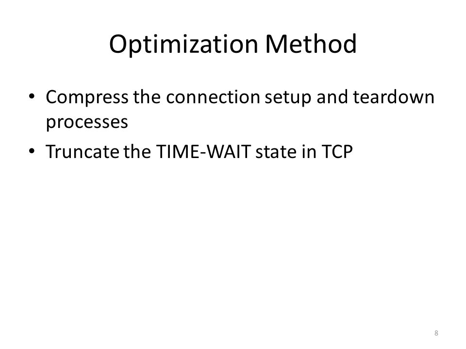 Optimization Method Compress the connection setup and teardown processes Truncate the TIME-WAIT state in TCP 8