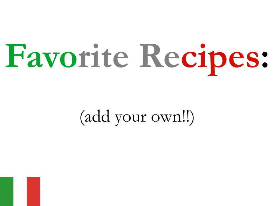 Favorite Recipes: (add your own!!)
