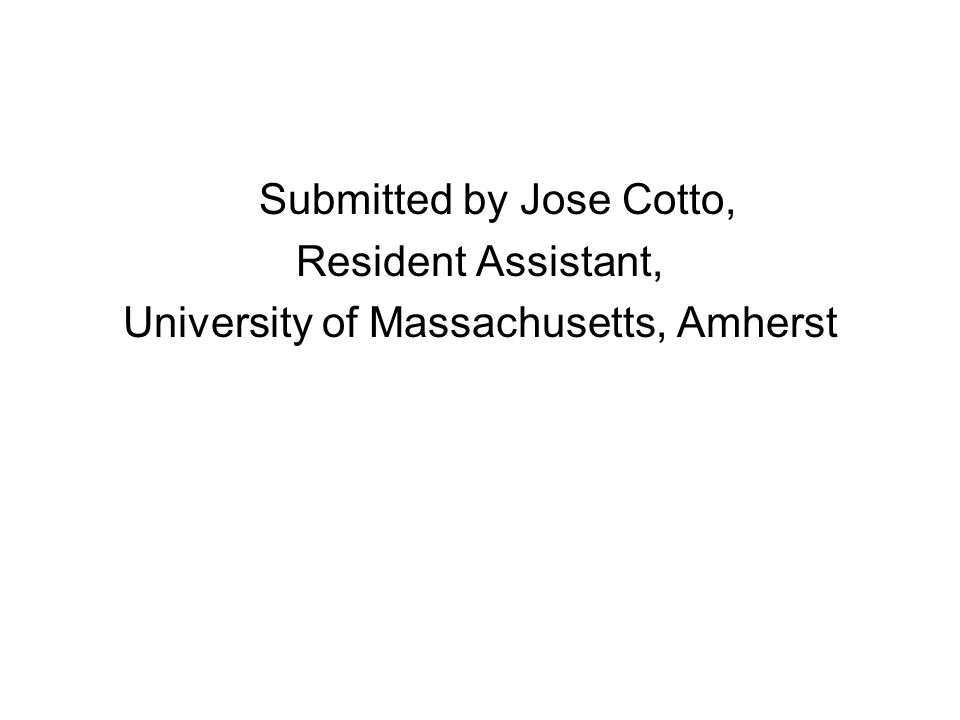 Submitted by Jose Cotto, Resident Assistant, University of Massachusetts, Amherst