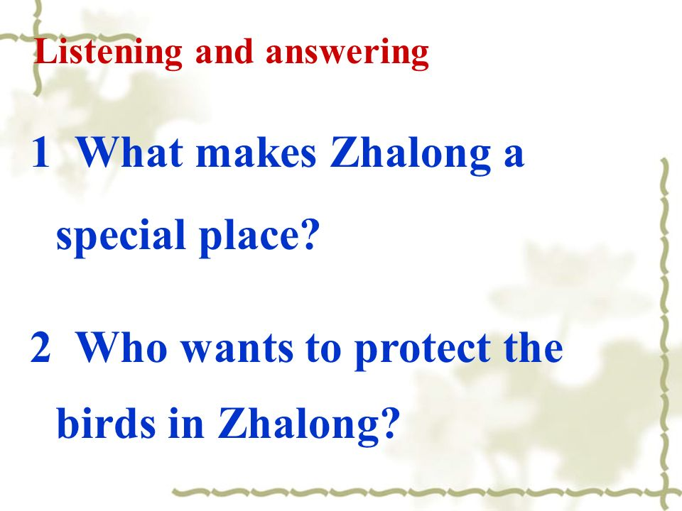 Listening and answering 1 What makes Zhalong a special place.