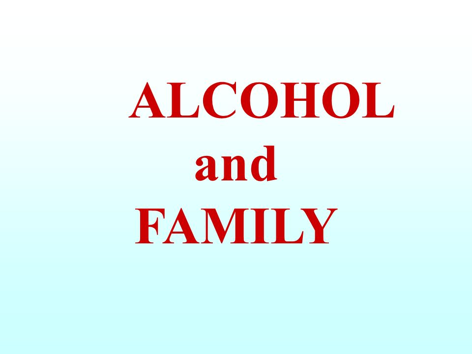 ALCOHOL and FAMILY