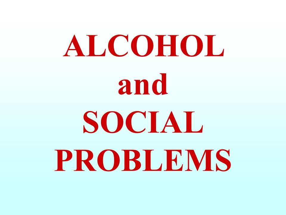 ALCOHOL and SOCIAL PROBLEMS