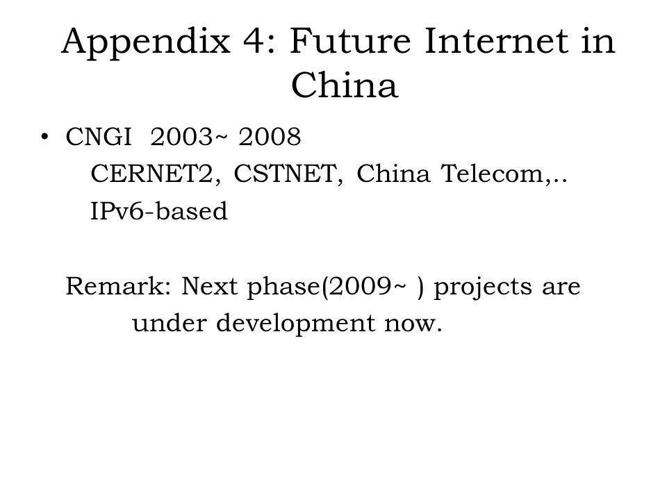 Appendix 4: Future Internet in China CNGI 2003~ 2008 CERNET2, CSTNET, China Telecom,..