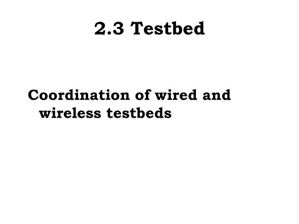 2.3 Testbed Coordination of wired and wireless testbeds