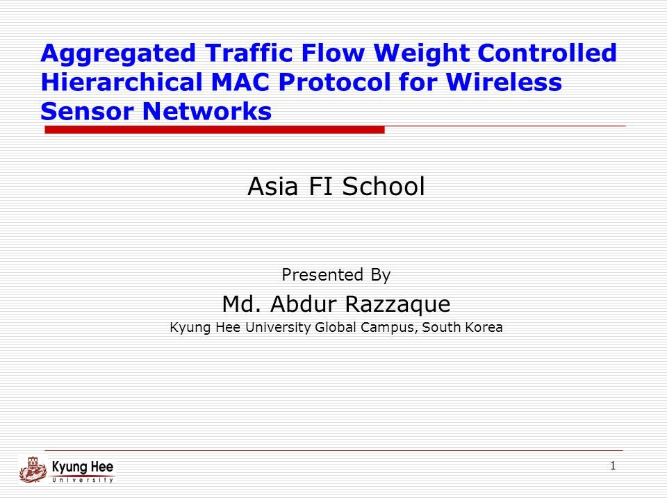 1 Aggregated Traffic Flow Weight Controlled Hierarchical MAC Protocol for Wireless Sensor Networks Asia FI School Presented By Md.