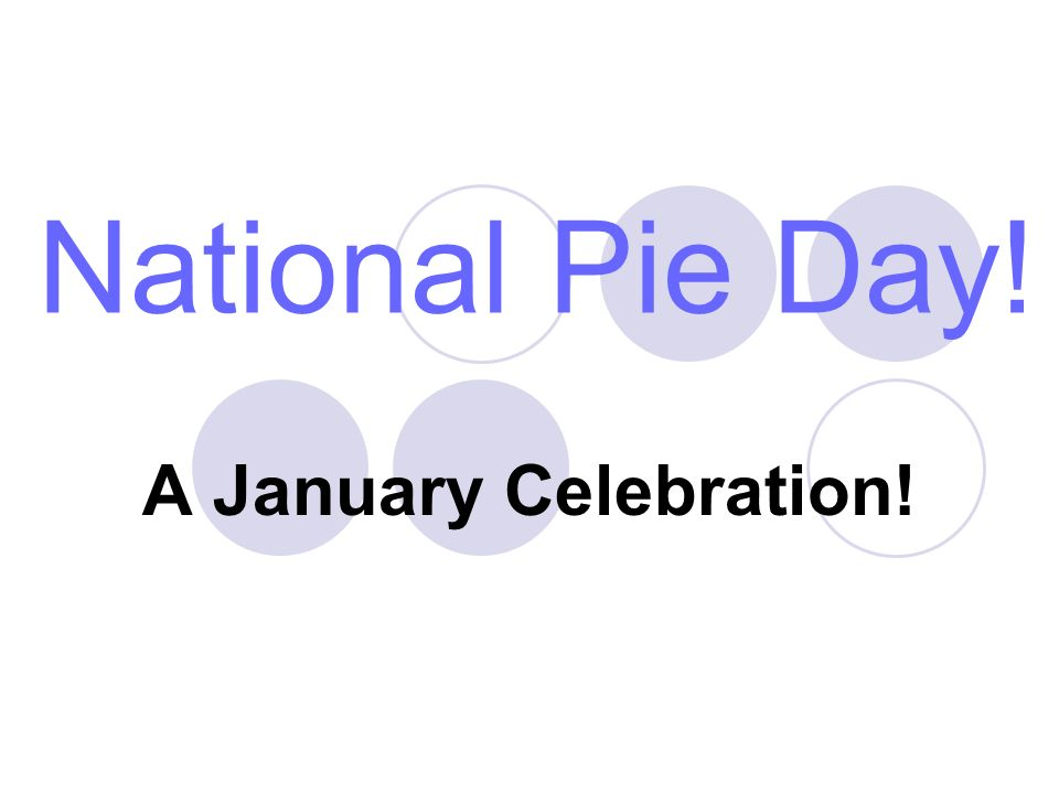 National Pie Day! A January Celebration!