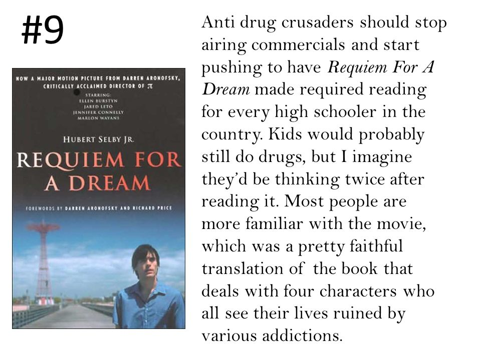 Anti drug crusaders should stop airing commercials and start pushing to have Requiem For A Dream made required reading for every high schooler in the country.