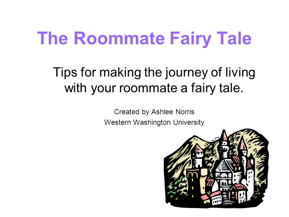 The Roommate Fairy Tale Tips for making the journey of living with your roommate a fairy tale.