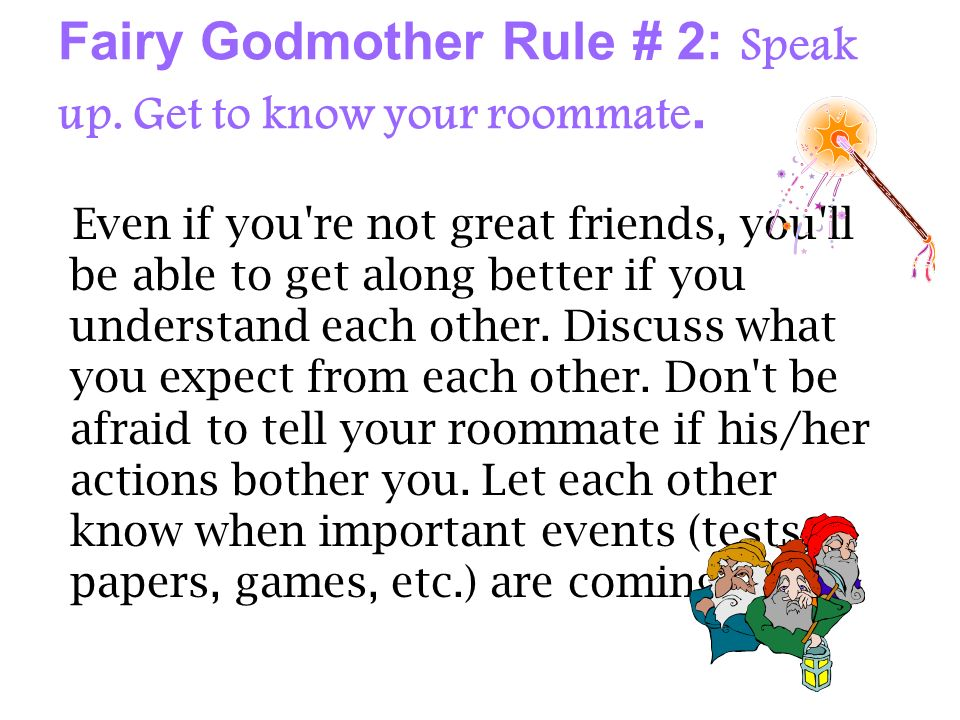 Fairy Godmother Rule # 2: Speak up. Get to know your roommate.