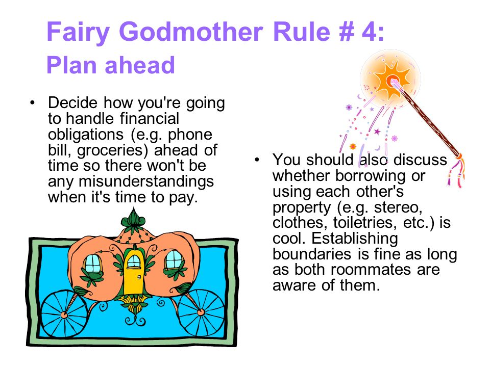 Fairy Godmother Rule # 4: Plan ahead Decide how you re going to handle financial obligations (e.g.
