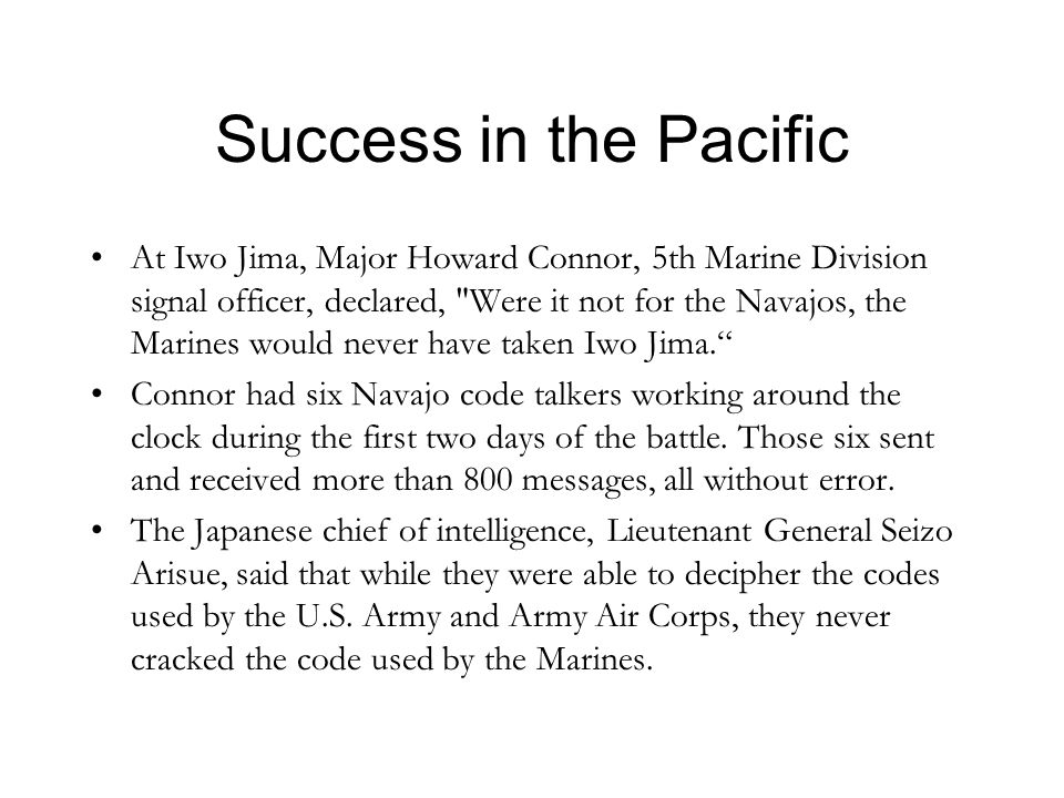 Success in the Pacific At Iwo Jima, Major Howard Connor, 5th Marine Division signal officer, declared,