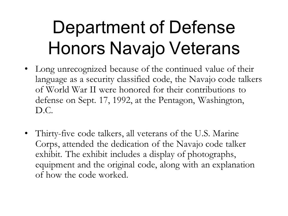 Department of Defense Honors Navajo Veterans Long unrecognized because of the continued value of their language as a security classified code, the Nav