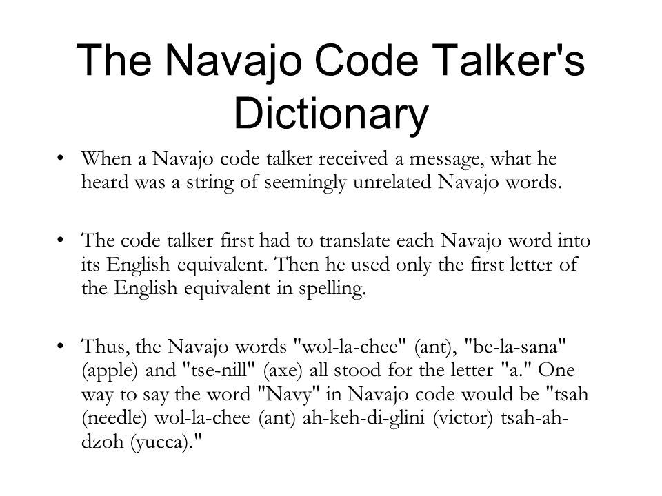 The Navajo Code Talker's Dictionary When a Navajo code talker received a message, what he heard was a string of seemingly unrelated Navajo words. The