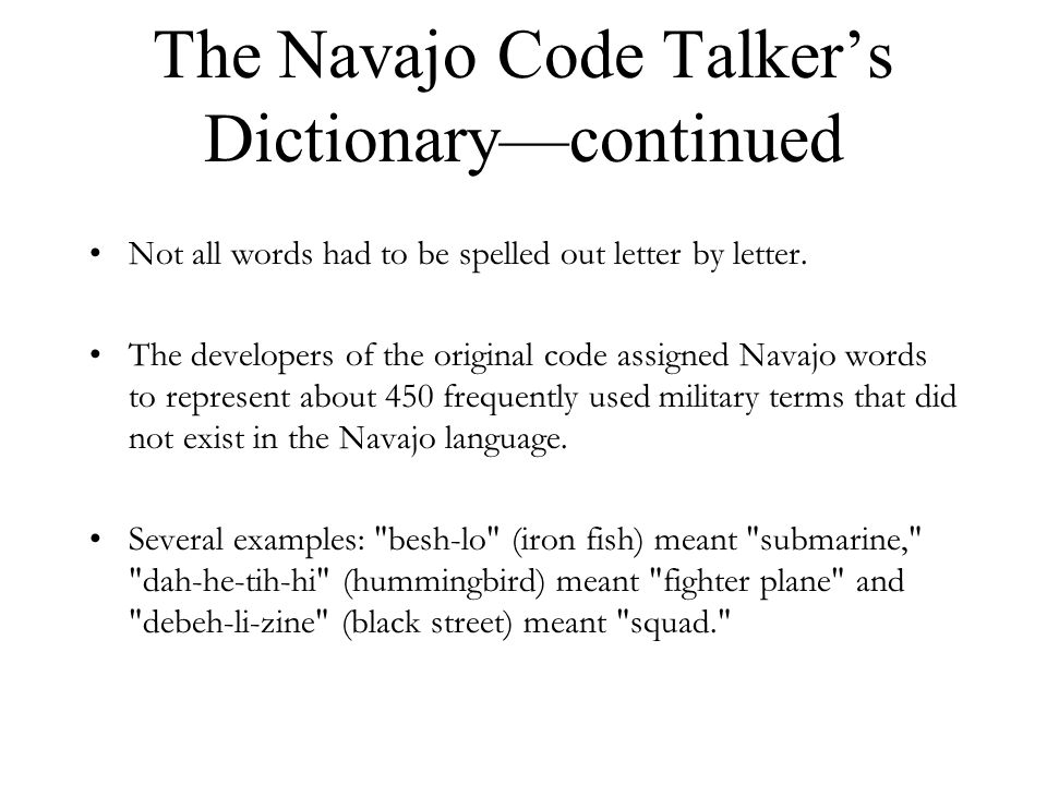 The Navajo Code Talkers Dictionarycontinued Not all words had to be spelled out letter by letter. The developers of the original code assigned Navajo