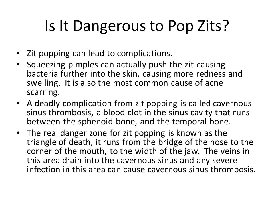 Is It Dangerous to Pop Zits. Zit popping can lead to complications.