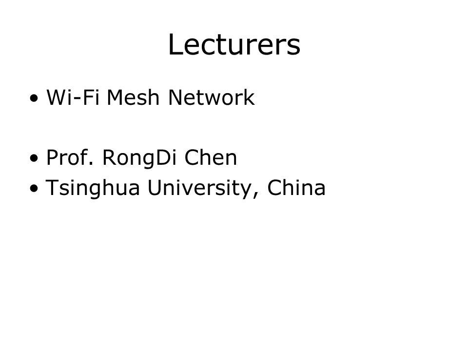 Lecturers Wi-Fi Mesh Network Prof. RongDi Chen Tsinghua University, China