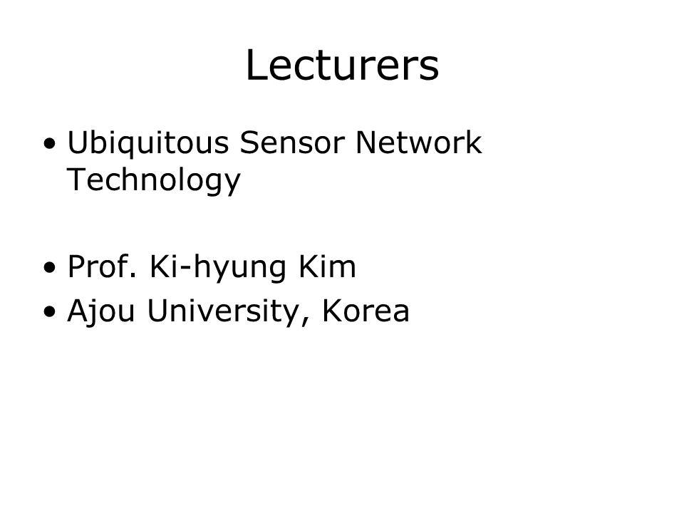 Lecturers Ubiquitous Sensor Network Technology Prof. Ki-hyung Kim Ajou University, Korea