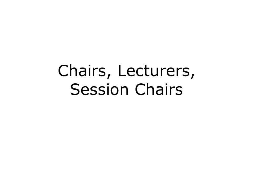 Chairs, Lecturers, Session Chairs