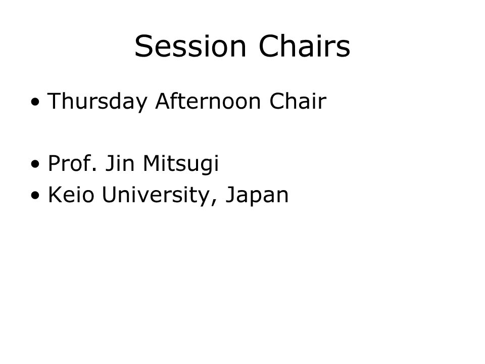 Session Chairs Thursday Afternoon Chair Prof. Jin Mitsugi Keio University, Japan