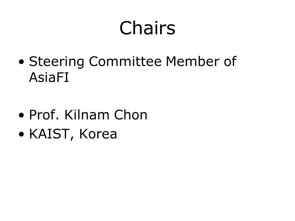 Chairs Steering Committee Member of AsiaFI Prof. Kilnam Chon KAIST, Korea