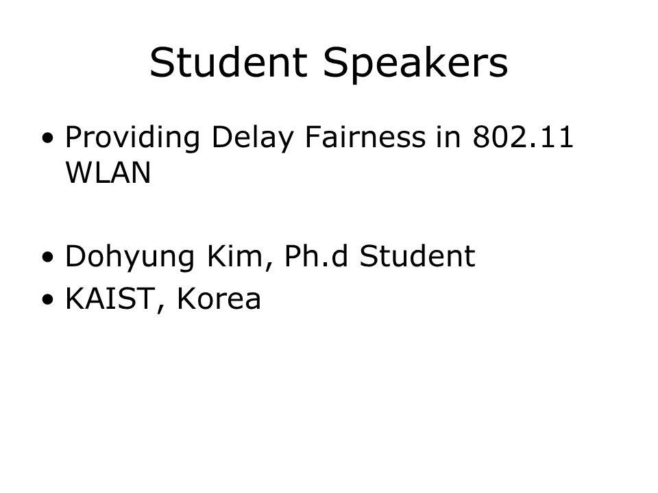 Student Speakers Providing Delay Fairness in 802.11 WLAN Dohyung Kim, Ph.d Student KAIST, Korea