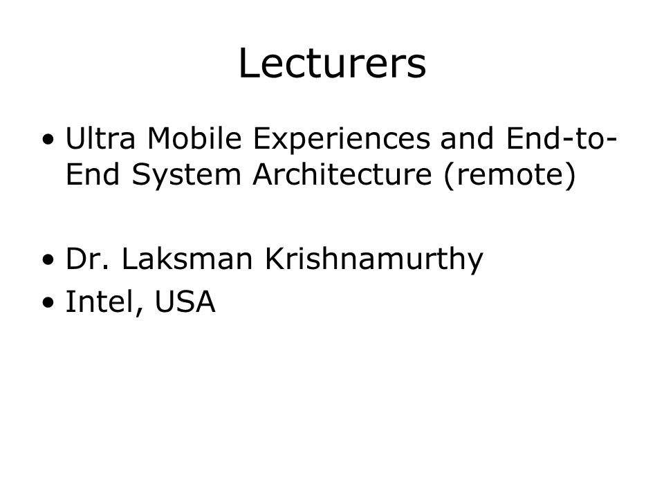 Lecturers Ultra Mobile Experiences and End-to- End System Architecture (remote) Dr.