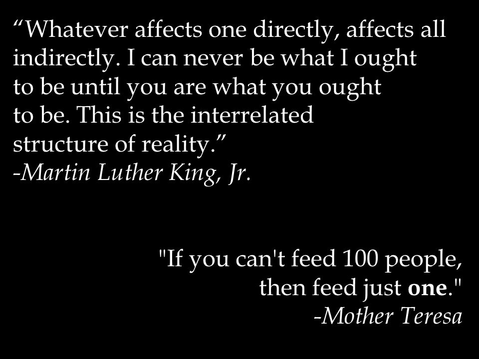 Whatever affects one directly, affects all indirectly.