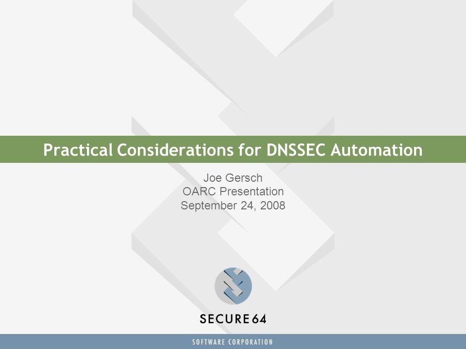 Practical Considerations for DNSSEC Automation Joe Gersch OARC Presentation September 24, 2008