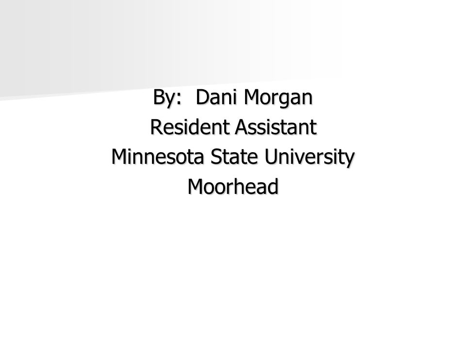 By: Dani Morgan Resident Assistant Minnesota State University Moorhead