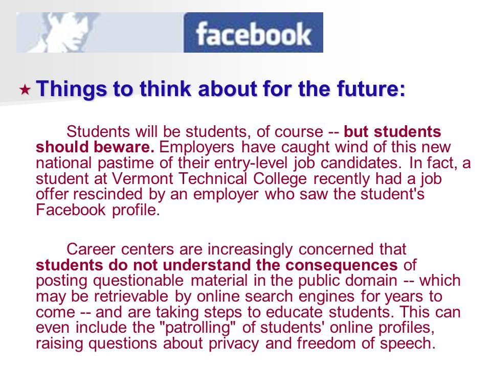 Things to think about for the future: Things to think about for the future: Students will be students, of course -- but students should beware.