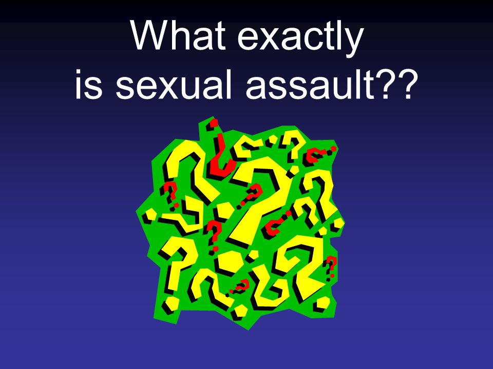 What exactly is sexual assault??