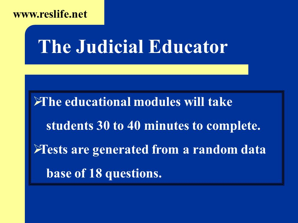 The educational modules will take students 30 to 40 minutes to complete. Tests are generated from a random data base of 18 questions. www.reslife.net