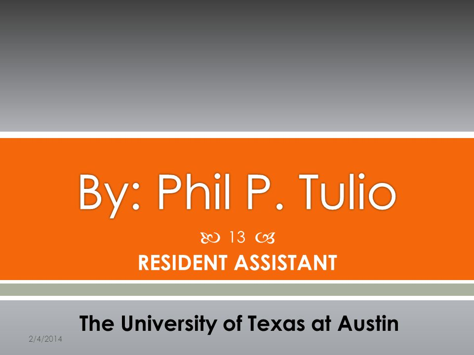RESIDENT ASSISTANT The University of Texas at Austin 2/4/