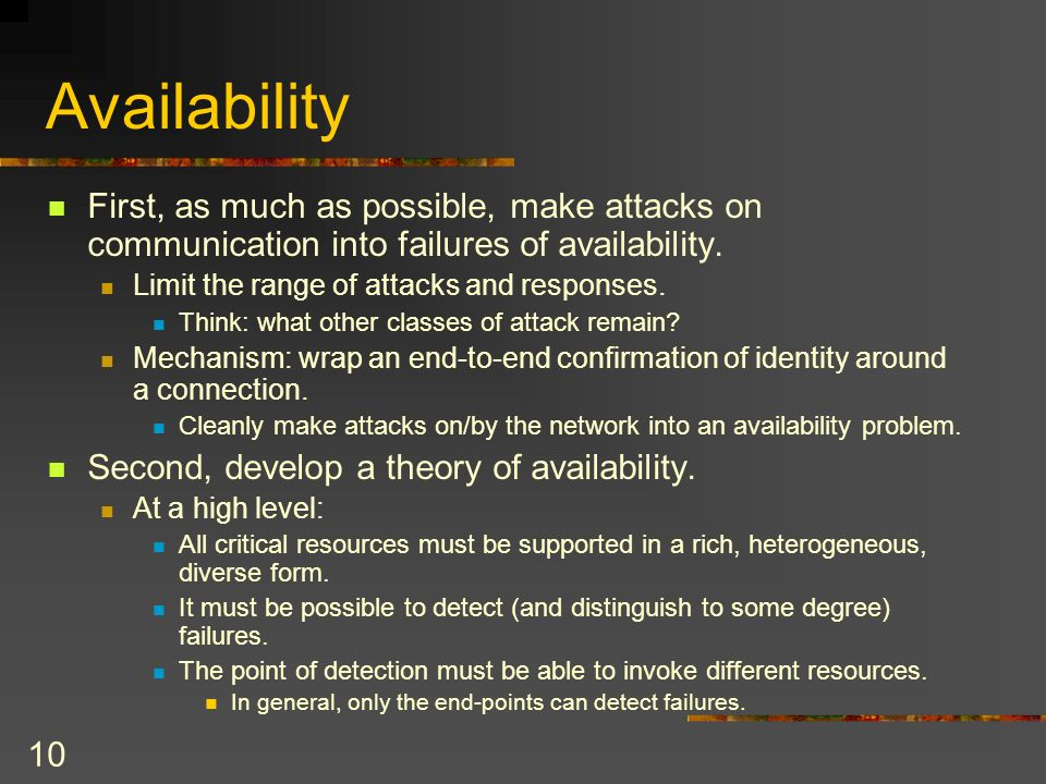 10 Availability First, as much as possible, make attacks on communication into failures of availability.