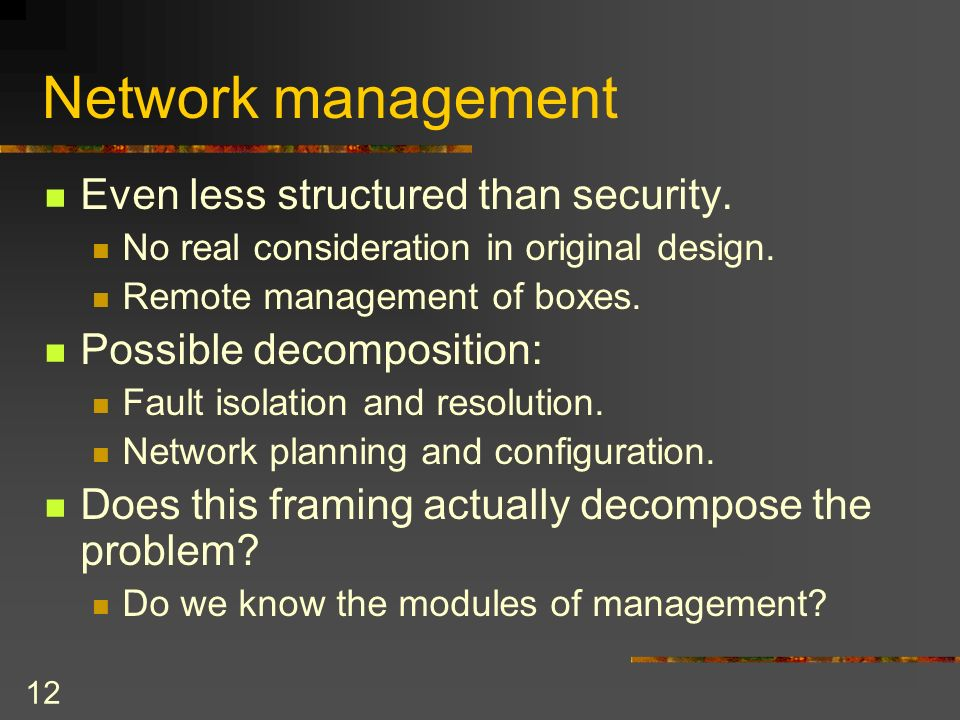 12 Network management Even less structured than security.