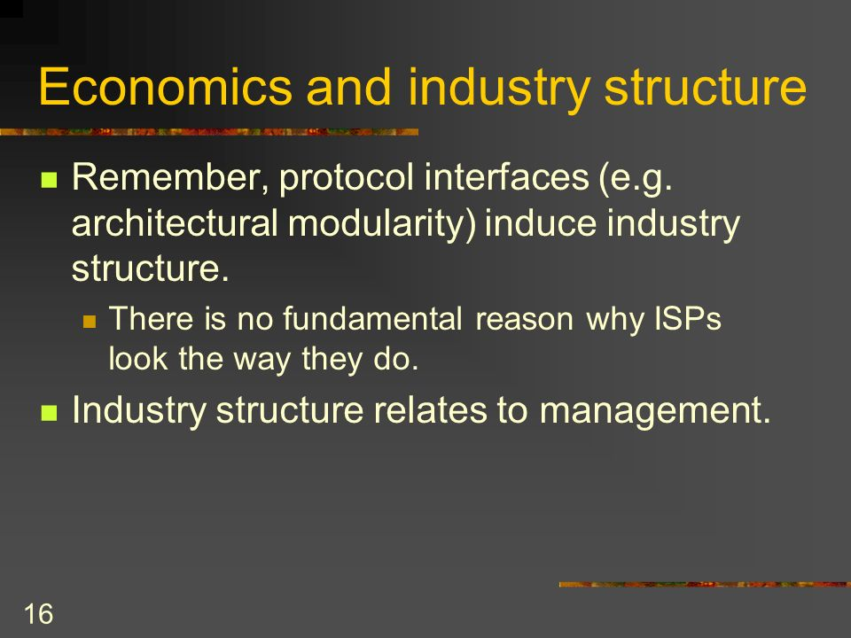 16 Economics and industry structure Remember, protocol interfaces (e.g.